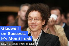 Gladwell on Success: It's About Luck