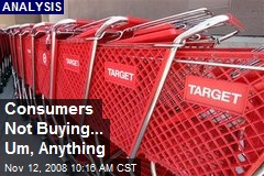 Consumers Not Buying... Um, Anything