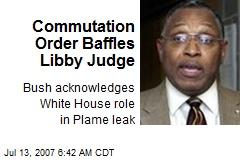 Commutation Order Baffles Libby Judge