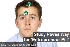 Study Paves Way for 'Entrepreneur Pill'