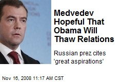 Medvedev Hopeful That Obama Will Thaw Relations
