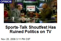Sports-Talk Shoutfest Has Ruined Politics on TV