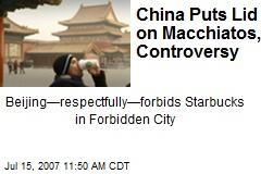 China Puts Lid on Macchiatos, Controversy