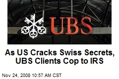 As US Cracks Swiss Secrets, UBS Clients Cop to IRS