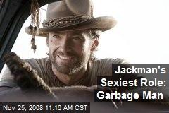 Jackman's Sexiest Role: Garbage Man