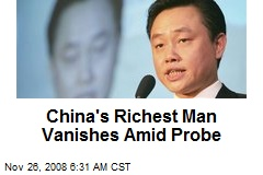 China's Richest Man Vanishes Amid Probe