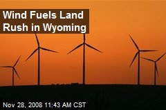 Wind Fuels Land Rush in Wyoming