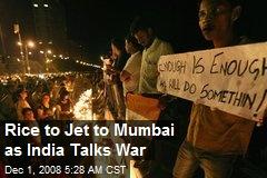 Rice to Jet to Mumbai as India Talks War