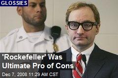 'Rockefeller' Was Ultimate Pro of Cons