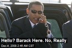 Hello? Barack Here. No, Really