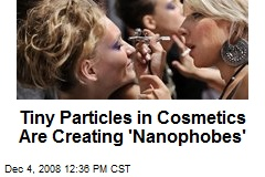 Tiny Particles in Cosmetics Are Creating 'Nanophobes'