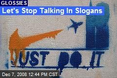 Let's Stop Talking In Slogans