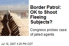 Border Patrol: OK to Shoot Fleeing Subjects?