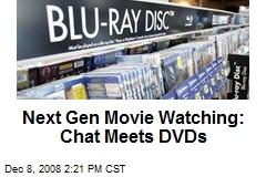 Next Gen Movie Watching: Chat Meets DVDs