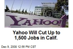 Yahoo Will Cut Up to 1,500 Jobs in Calif.