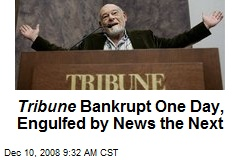 Tribune Bankrupt One Day, Engulfed by News the Next