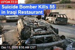 Suicide Bomber Kills 55 in Iraqi Restaurant