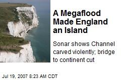 A Megaflood Made England an Island