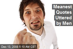 Meanest Quotes Uttered by Men