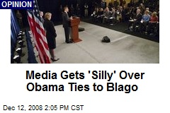 Media Gets 'Silly' Over Obama Ties to Blago