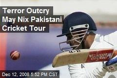 Terror Outcry May Nix Pakistani Cricket Tour