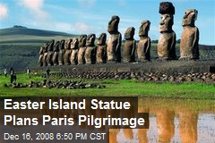 Easter Island Statue Plans Paris Pilgrimage