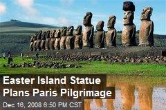 Easter Island Statue Plans Paris Pilgrimage