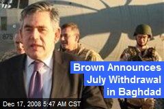 Brown Announces July Withdrawal in Baghdad