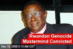 Rwandan Genocide Mastermind Convicted