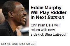 Eddie Murphy Will Play Riddler in Next Batman