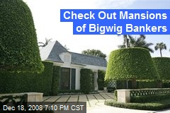 Check Out Mansions of Bigwig Bankers