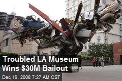 Troubled LA Museum Wins $30M Bailout