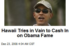 Hawaii Tries in Vain to Cash In on Obama Fame