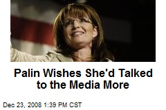 Palin Wishes She'd Talked to the Media More