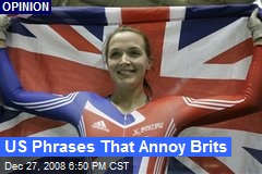 US Phrases That Annoy Brits