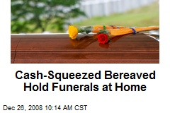 Cash-Squeezed Bereaved Hold Funerals at Home