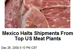 Mexico Halts Shipments From Top US Meat Plants
