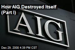 How AIG Destroyed Itself (Part I)