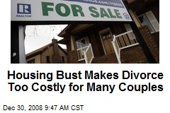 Housing Bust Makes Divorce Too Costly for Many Couples