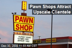 Pawn Shops Attract Upscale Clientele