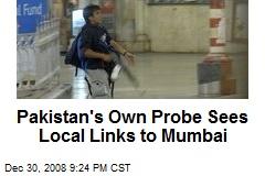 Pakistan's Own Probe Sees Local Links to Mumbai