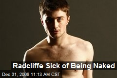 Radcliffe Sick of Being Naked