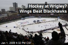 Hockey at Wrigley? Wings Beat Blackhawks
