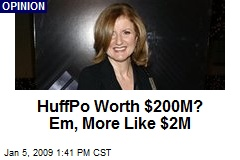 HuffPo Worth $200M? Em, More Like $2M