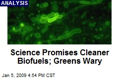 Science Promises Cleaner Biofuels; Greens Wary