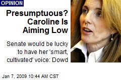 Presumptuous? Caroline Is Aiming Low