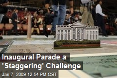 Inaugural Parade a 'Staggering' Challenge