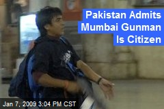 Pakistan Admits Mumbai Gunman Is Citizen