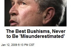 The Best Bushisms, Never to Be 'Misunderestimated'