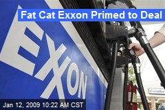 Fat Cat Exxon Primed to Deal